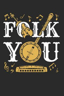 Folk You  Folk Music Journal  Blank Paperback Notebook for Musician Or Fan to Write In  150 Pages  College Ruled Book