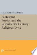 Protestant Poetics And The Seventeenth Century Religious Lyric