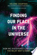 link to Finding our place in the universe : how we discovered Laniakea, the Milky Way's home in the TCC library catalog