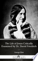 The Life Of Jesus Critically Examined By Dr David Friedrich Strauss By George Eliot Delphi Classics Illustrated