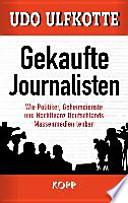Gekaufte Journalisten  : wie Politiker, Geheimdienste und Hochfinanz Deutschlands Massenmedien lenken