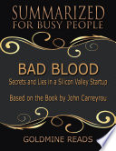 Bad Blood - Summarized for Busy People: Secrets and Lies In a Silicon Valley Startup: Based on the Book by John Carreyrou