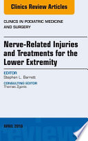 Nerve Related Injuries and Treatments for the Lower Extremity, An Issue of Clinics in Podiatric Medicine and Surgery, E-Book
