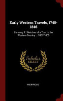 Early Western Travels  1748 1846  Cunning  F  Sketches of a Tour to the Western Country     1807 1809