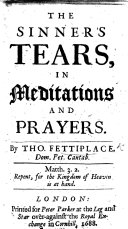 The Sinner s tears  in meditations and prayers  A comfortable prayer to be used at the point of death by the visitors of the sick  The dying confession of M  A  Sadler  etc