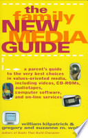 The Family New Media Guide  : A Parents' Guide to the Very Best Choices in Values-oriented Media, Including Videos, CD-ROMs, Audiotapes, Computer Software, and On-line Services