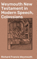 Pdf Weymouth New Testament in Modern Speech, Colossians Telecharger