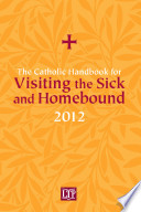 The Catholic Handbook For Visiting The Sick And Homebound 2012 Book PDF