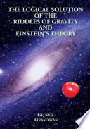 The Logical Solution of the Riddles of Gravity and Einstein's Theory