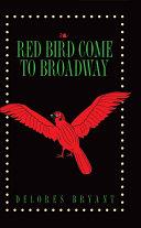 Red Bird Come to Broadway [Pdf/ePub] eBook