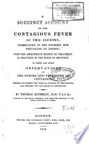 A Succint Account of the Contagious Fever of this Country  Exemplified in the Epidemic Now Prevailing in London