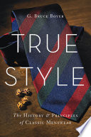 """True Style: The History and Principles of Classic Menswear"" by G. Bruce Boyer"