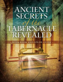 Ancient Secrets Of The Tabernacle Revealed