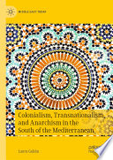 Colonialism Transnationalism And Anarchism In The South Of The Mediterranean