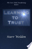 Learning to Trust: The Star Child Awakening, Book 1