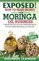 Exposed  How to Make Money from Moringa Oil Business Book
