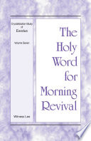 The Holy Word For Morning Revival Crystallization Study Of Exodus Volume 7