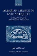 Agrarian Change in Late Antiquity   Gold  Labour  and Aristocratic Dominance