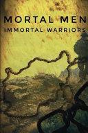 Mortal Men, Immortal Warriors