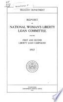 Report of National Woman s Liberty Loan Committee for the First and Second Liberty Loan Campaigns 1917