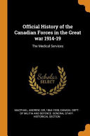 Official History of the Canadian Forces in the Great War 1914-19: The Medical Services