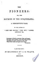 The Pioneers  Or  The Sources of the Susquehanna     By the Author of    The Red Rover     i e  J  F  Cooper   Etc