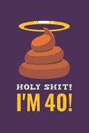 Holy Shit I m 40