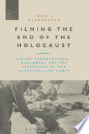 Filming the End of the Holocaust  : Allied Documentaries, Nuremberg and the Liberation of the Concentration Camps