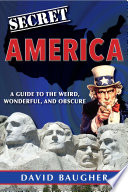 Secret America: A Guide to the Weird, Wonderful, and Obscure