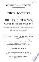 Sheppard versus Bennett  The Bible doctrine of the Real Presence  what it is not  and what it is  being the substance of two sermons preached at St  David s  Barnsbury