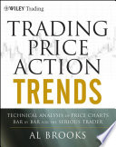 """Trading Price Action Trends: Technical Analysis of Price Charts Bar by Bar for the Serious Trader"" by Al Brooks"