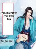 Transmigration  Flirt With You