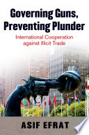 Governing Guns Preventing Plunder International Cooperation Against Illicit Trade [Pdf/ePub] eBook