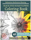 Black Eyed Susan Flower Coloring Book for Adults Relaxation Meditation Blessing