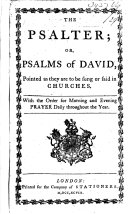 The Psalter; Or Psalms of David, Pointed as They are to be Sung Or Said in Churches. With the Order for Morning and Evening Prayer Daily, Etc