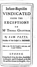 Infant Baptism vindicated from the exceptions of     T  Grantham  By S  Petto