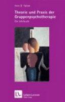 Theorie und Praxis der Gruppenpsychotherapie: ein Lehrbuch