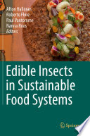 """Edible Insects in Sustainable Food Systems"" by Afton Halloran, Roberto Flore, Paul Vantomme, Nanna Roos"
