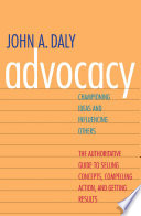 """Advocacy: Championing Ideas and Influencing Others"" by John A. Daly"