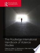 The Routledge International Handbook Of Violence Studies