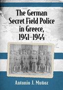 The German Secret Field Police in Greece  1941 1944