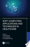 Soft Computing Applications and Techniques in Healthcare Book