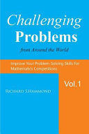 Challenging Problems from Around the World Vol  1  Math Olympiad Contest Problems