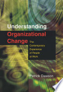 Understanding Organizational Change  : The Contemporary Experience of People at Work