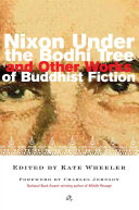 Nixon Under the Bodhi Tree and Other Works of Buddhist Fiction