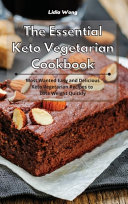 The Essential Keto Vegetarian Cookbook  Most Wanted Easy and Delicious Keto Vegetarian Recipes to Lose Weight Quickly
