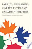 Parties Elections And The Future Of Canadian Politics