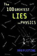 The 100 Greatest Lies in Physics