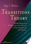 """Transitions Theory: Middle Range and Situation Specific Theories in Nursing Research and Practice"" by Afaf I. Meleis, PhD, DrPS (hon), FAAN"