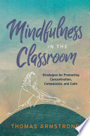 """Mindfulness in the Classroom: Strategies for Promoting Concentration, Compassion, and Calm"" by Thomas Armstrong"